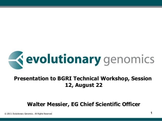 11 Presentation to BGRI Technical Workshop, Session 12, August 22 Walter Messier, EG Chief Scientific Officer © 2013. Evol...