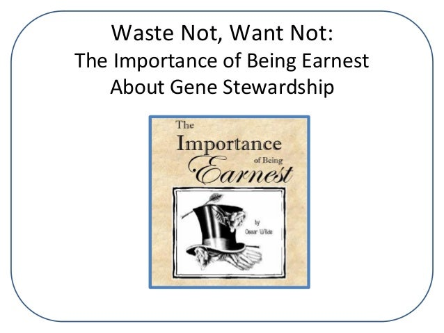 Waste	   Not,	   Want	   Not:	    The	   Importance	   of	   Being	   Earnest	   	    About	   Gene	   Stewardship