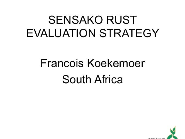 SENSAKO RUST EVALUATION STRATEGY Francois Koekemoer South Africa