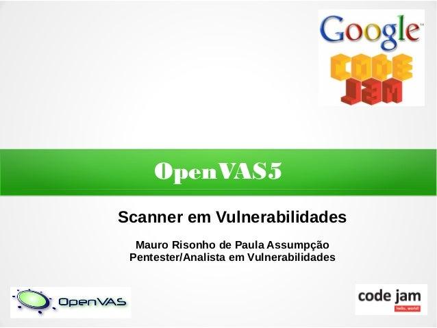 OpenVAS5Scanner em Vulnerabilidades  Mauro Risonho de Paula Assumpção Pentester/Analista em Vulnerabilidades