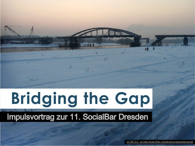 Bridging the Gap Impulsvortrag zur 11. SocialBar Dresden CC BY 2.0 - by http://www.flickr.com/photos/rucksackkruemel/