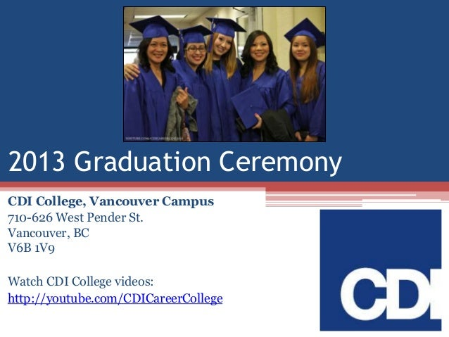 2013 Graduation Ceremony CDI College, Vancouver Campus 710-626 West Pender St. Vancouver, BC V6B 1V9 Watch CDI College vid...