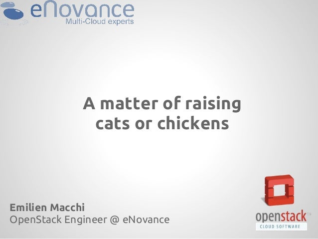 A matter of raisingcats or chickensEmilien MacchiOpenStack Engineer @ eNovance