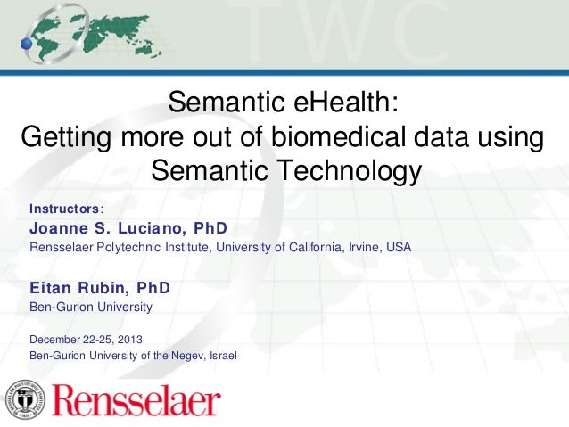 Semantic eHealth: Getting more out of biomedical data using Semantic Technology Instructors:  Joanne S. Luciano, PhD Renss...
