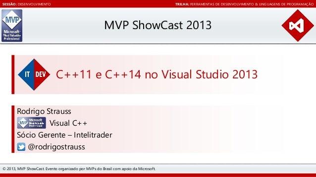 SESSÃO: DESENVOLVIMENTO  TRILHA: FERRAMENTAS DE DESENVOLVIMENTO & LINGUAGENS DE PROGRAMAÇÃO  MVP ShowCast 2013  C++11 e C+...