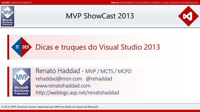 SESSÃO: DESENVOLVIMENTO  TRILHA: FERRAMENTAS DE DESENVOLVIMENTO & LINGUAGENS DE PROGRAMAÇÃO  MVP ShowCast 2013  Dicas e tr...