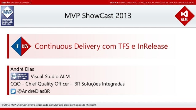 SESSÃO: DESENVOLVIMENTO  TRILHA: GERENCIAMENTO DE PROJETOS & APPLICATION LIFECYCLE MANAGEMENT  MVP ShowCast 2013  Continuo...