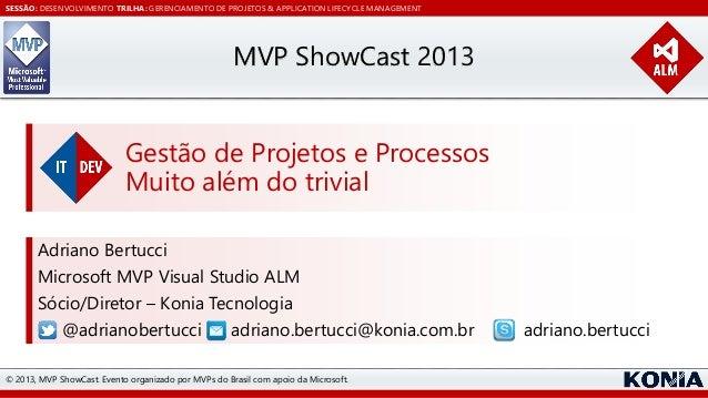 SESSÃO: DESENVOLVIMENTO TRILHA: GERENCIAMENTO DE PROJETOS & APPLICATION LIFECYCLE MANAGEMENT  MVP ShowCast 2013 Gestão de ...