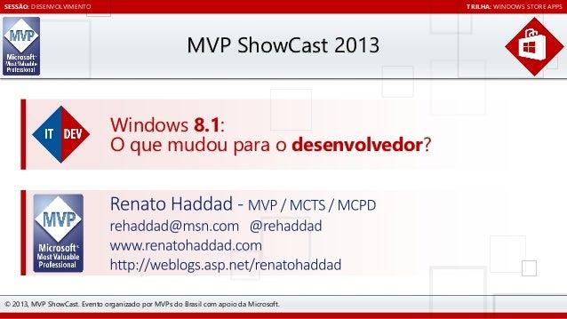 SESSÃO: DESENVOLVIMENTO  TRILHA: WINDOWS STORE APPS  MVP ShowCast 2013  Windows 8.1: O que mudou para o desenvolvedor?  © ...