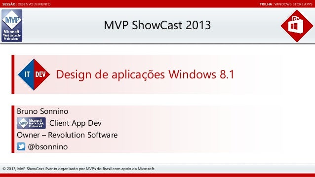 SESSÃO: DESENVOLVIMENTO  TRILHA: WINDOWS STORE APPS  MVP ShowCast 2013  Design de aplicações Windows 8.1 Bruno Sonnino Cli...