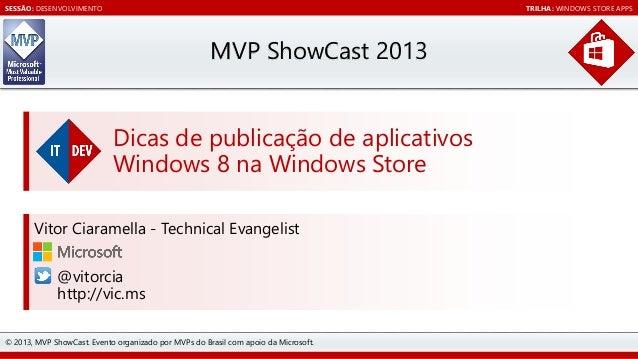 SESSÃO: DESENVOLVIMENTO  TRILHA: WINDOWS STORE APPS  MVP ShowCast 2013 Dicas de publicação de aplicativos Windows 8 na Win...