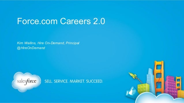 Force.com Careers 2.0 Kim Wallins, Hire On-Demand, Principal @HireOnDemand