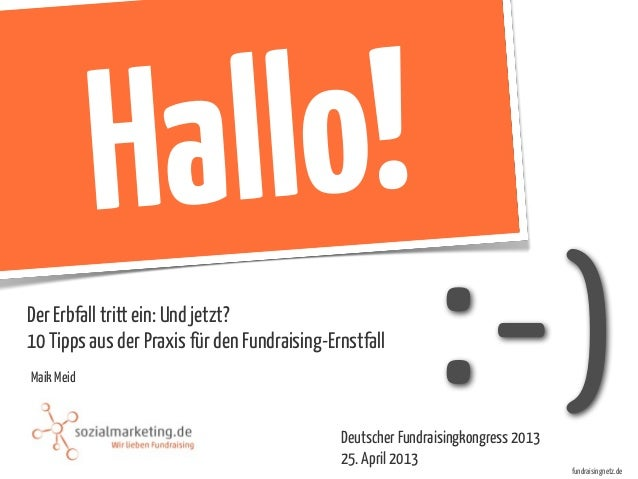 :-)Hallo!Der Erbfall tritt ein: Und jetzt?10 Tipps aus der Praxis für den Fundraising-Ernstfallfundraisingnetz.deDeutscher...