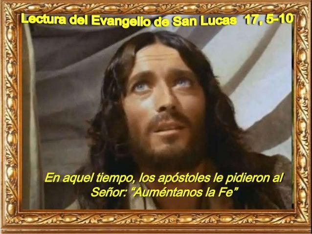 """En aquel tiempo, los apóstoles le pidieron al Señor: """"Auméntanos la Fe"""""""