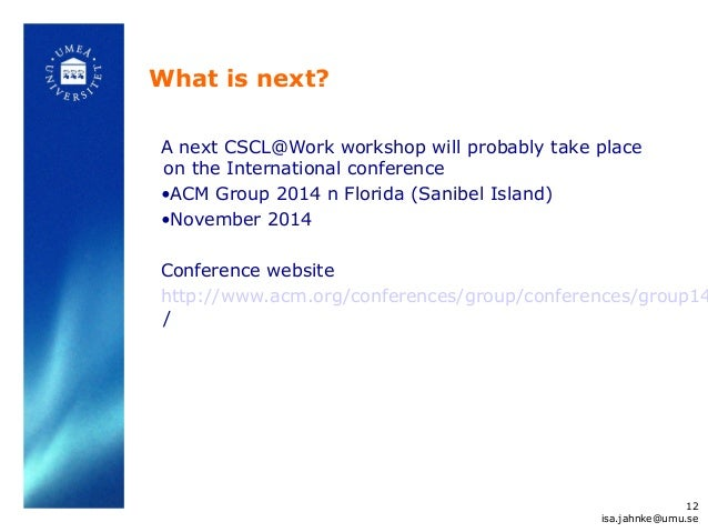 A next CSCL@Work workshop will probably take place on the International conference •ACM Group 2014 n Florida (Sanibel Isla...