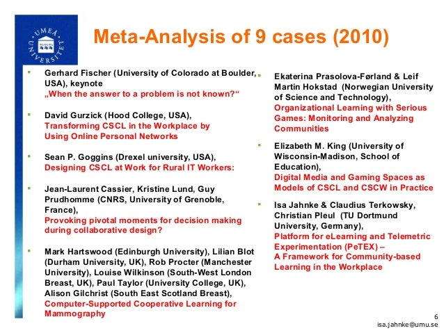 """6 Meta-Analysis of 9 cases (2010)  Gerhard Fischer (University of Colorado at Boulder, USA), keynote """"When the answer to ..."""