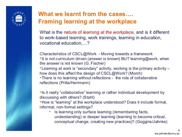 What we learnt from the cases…. Framing learning at the workplace What is the nature of learning at the workplace, and is ...