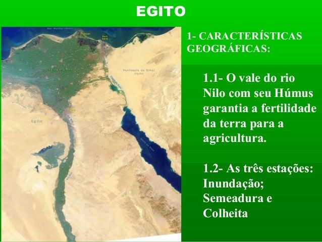 EGITO        1- CARACTERÍSTICAS        GEOGRÁFICAS:          1.1- O vale do rio          Nilo com seu Húmus          garan...