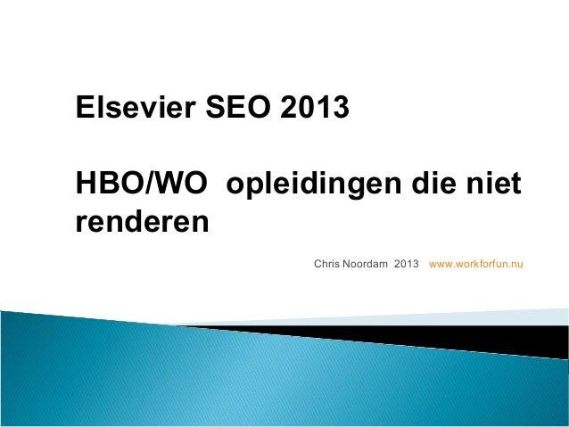 Chris Noordam 2013 www.workforfun.nu Elsevier SEO 2013 HBO/WO opleidingen die niet renderen
