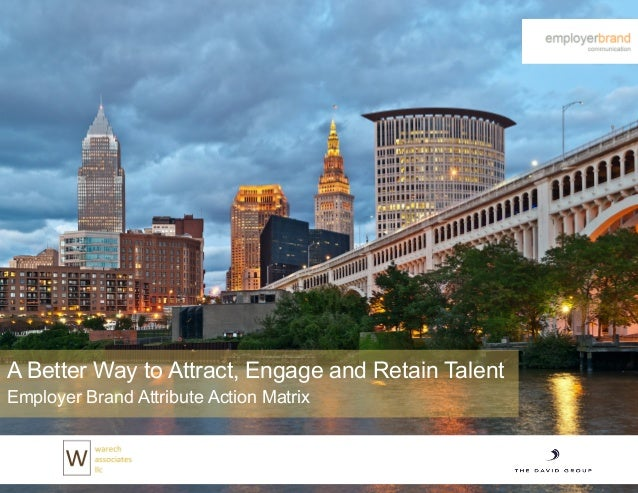 A Better Way to Attract, Engage and Retain TalentEmployer Brand Attribute Action Matrix