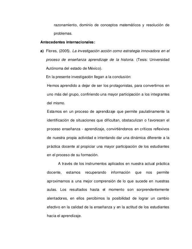 razonamiento, dominio de conceptos matemáticos y resolución deproblemas.Antecedentes internacionales:a) Flores, (2005). La...