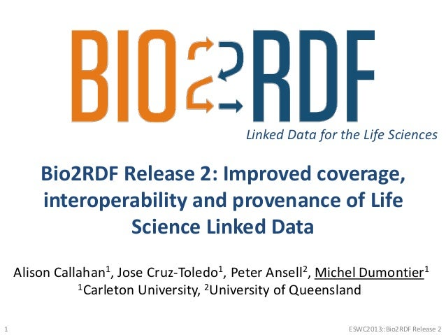 Bio2RDF Release 2: Improved coverage,interoperability and provenance of LifeScience Linked DataLinked Data for the Life Sc...