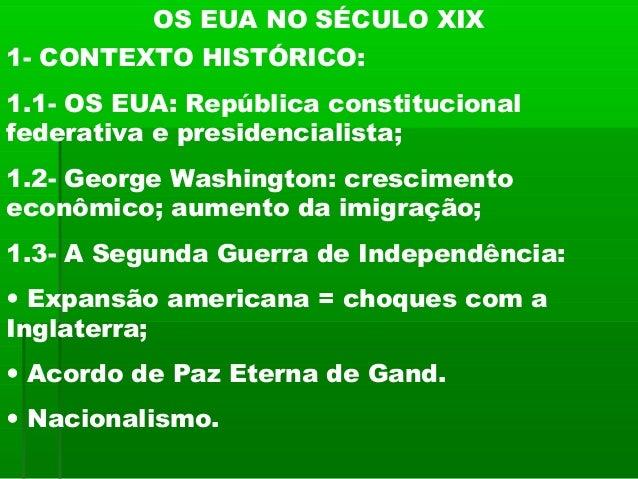 OS EUA NO SÉCULO XIX1- CONTEXTO HISTÓRICO:1.1- OS EUA: República constitucionalfederativa e presidencialista;1.2- George W...