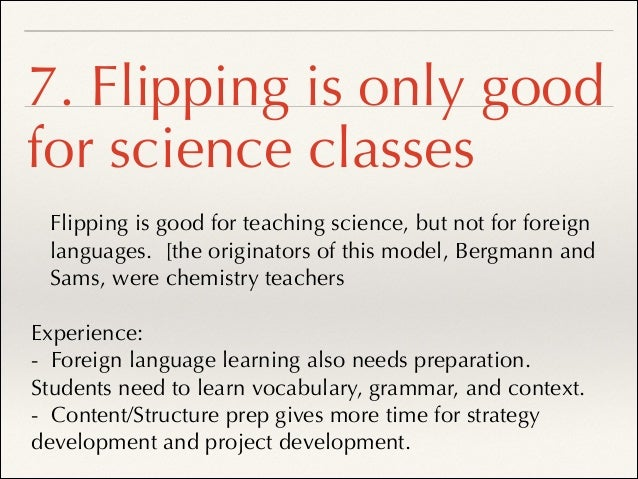 Conclusion 1: Flip the Classroom is a Gimmick ❖ Good teachers have been using this approach! ❖ Long history of use in Japa...