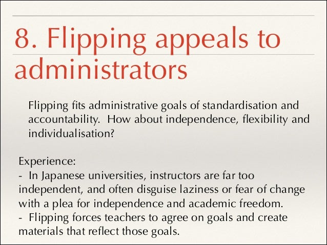 Conclusion 2: Flip the Classroom is a Revolution ❖ Flipping is a (good) excuse for systematic transformation of a curricul...