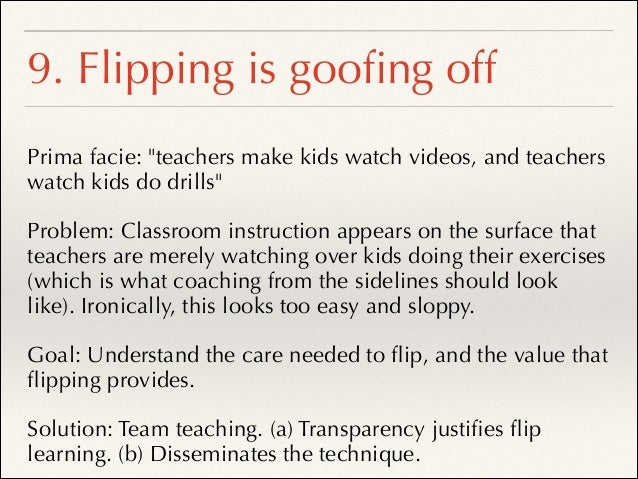 Conclusion 3: Flip the Classroom is Neither a Gimmick nor a Revolution ❖ Flipping is a time-honored, effective technique.!...
