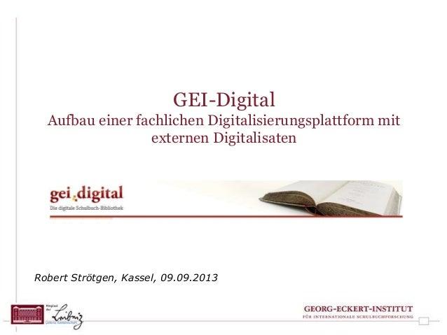 GEI-Digital Aufbau einer fachlichen Digitalisierungsplattform mit externen Digitalisaten Robert Strötgen, Kassel, 09.09.20...