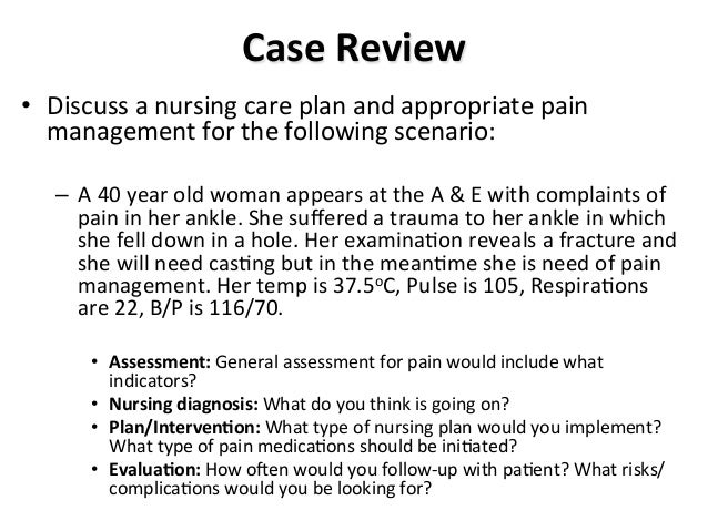 case review discuss a nursing care plan and appropriate pain