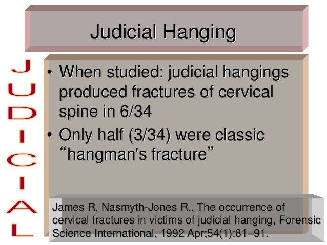Judicial Hanging • When studied: judicial hangings produced fractures of cervical spine in 6/34 • Only half (3/34) were cl...