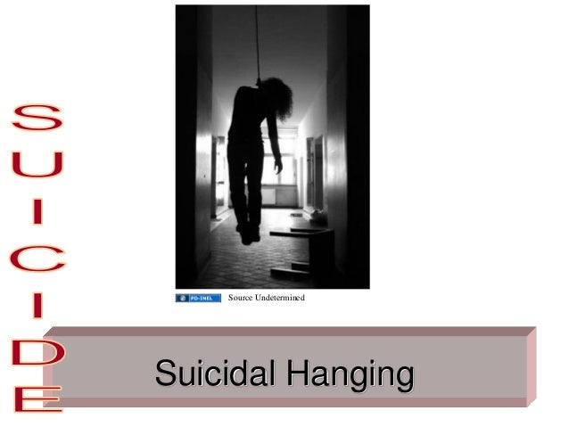 Suicidal Hanging Source Undetermined