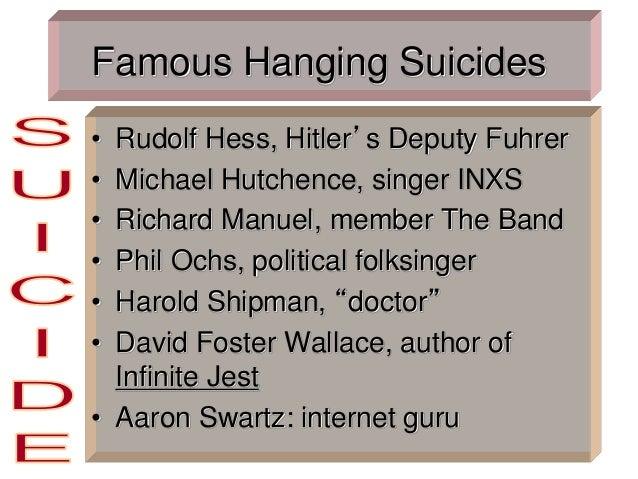 Famous Hanging Suicides • Rudolf Hess, Hitler's Deputy Fuhrer • Michael Hutchence, singer INXS • Richard Manuel, member Th...