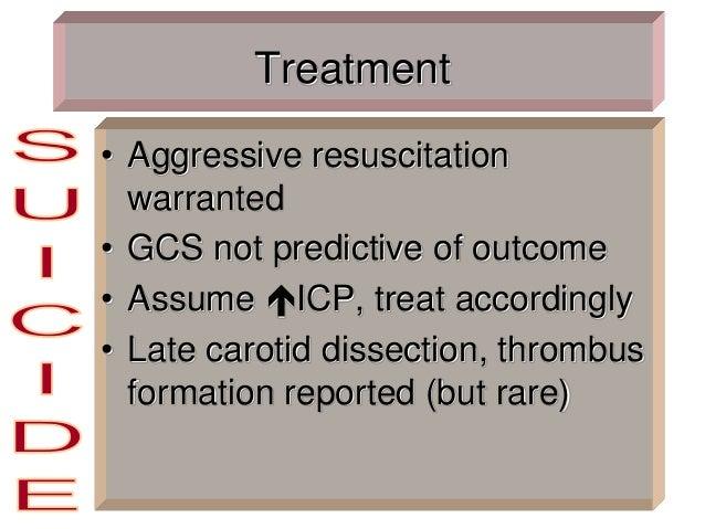Treatment • Aggressive resuscitation warranted • GCS not predictive of outcome • Assume ICP, treat accordingly • Late car...