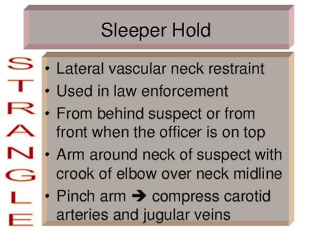 Sleeper Hold • Lateral vascular neck restraint • Used in law enforcement • From behind suspect or from front when the offi...