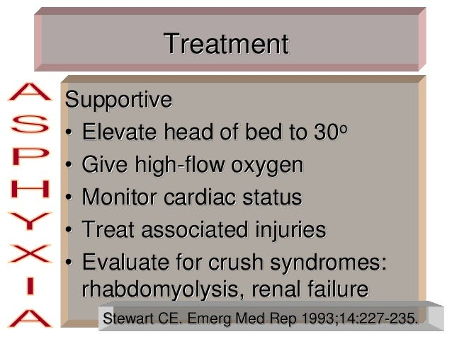 Treatment Supportive • Elevate head of bed to 30o • Give high-flow oxygen • Monitor cardiac status • Treat associated inju...