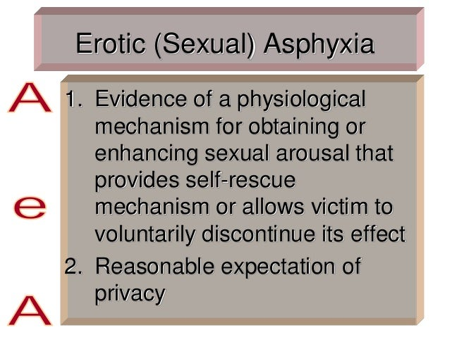 Erotic (Sexual) Asphyxia 1. Evidence of a physiological mechanism for obtaining or enhancing sexual arousal that provides ...