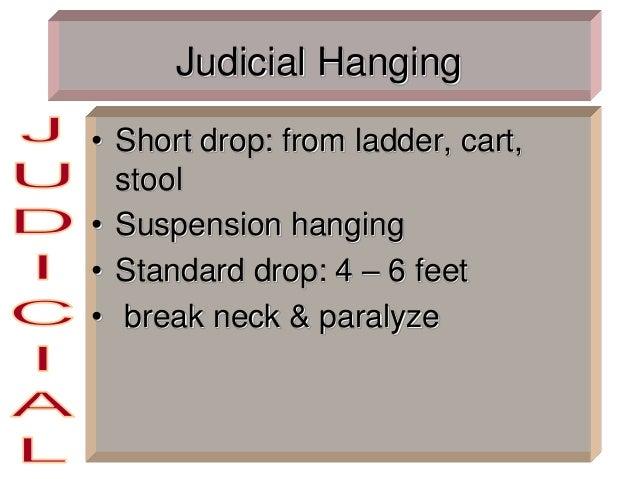 Judicial Hanging • Short drop: from ladder, cart, stool • Suspension hanging • Standard drop: 4 – 6 feet • break neck & pa...