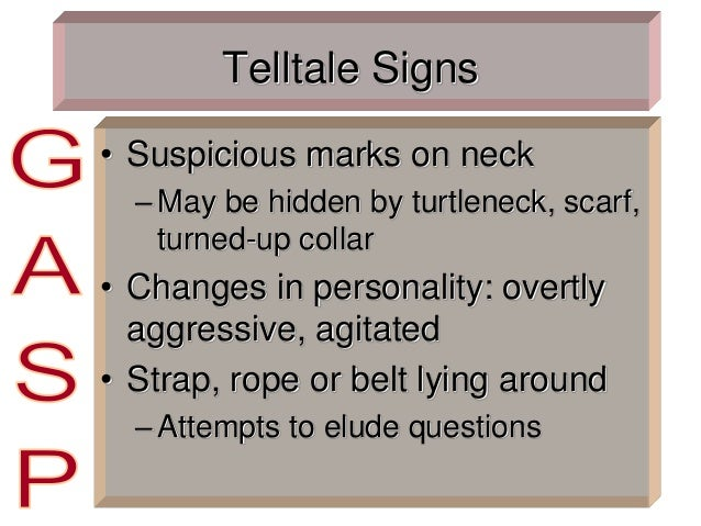 Telltale Signs • Suspicious marks on neck –May be hidden by turtleneck, scarf, turned-up collar • Changes in personality: ...