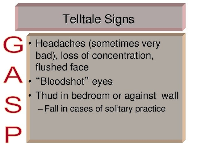 """Telltale Signs • Headaches (sometimes very bad), loss of concentration, flushed face • """"Bloodshot"""" eyes • Thud in bedroom ..."""