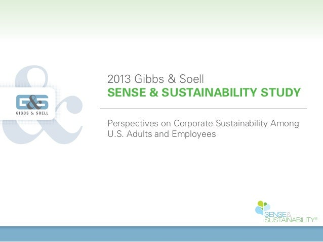 2013 Gibbs & SoellSENSE & SUSTAINABILITY STUDYPerspectives on Corporate Sustainability AmongU.S. Adults and Employees