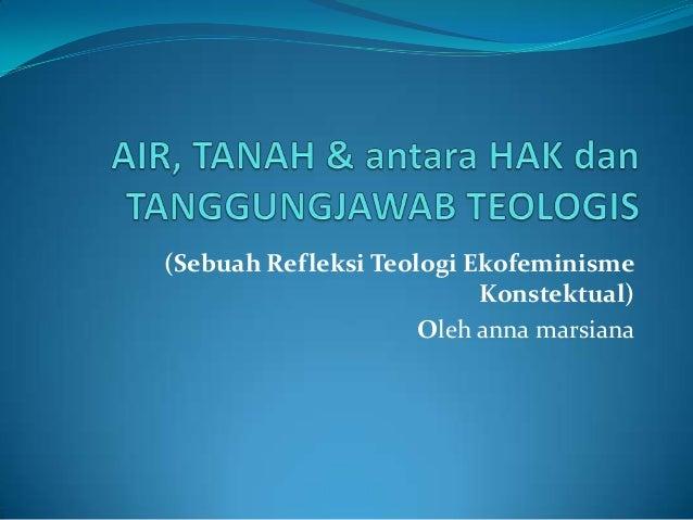 (Sebuah Refleksi Teologi Ekofeminisme Konstektual) Oleh anna marsiana