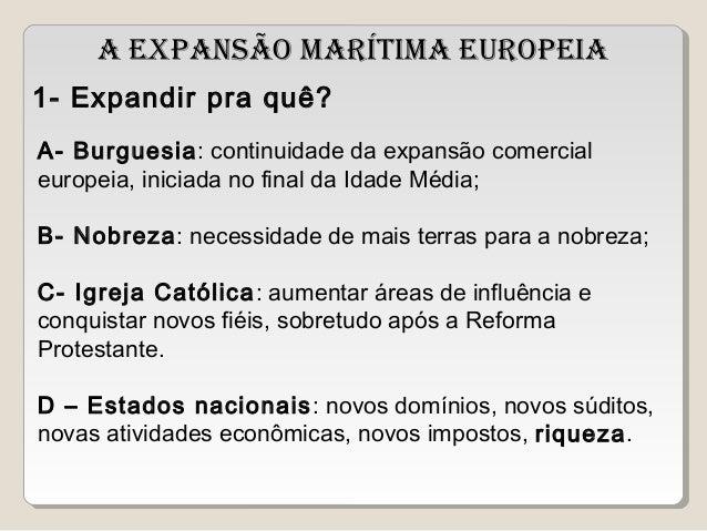 A EXPANSÃO MARÍTIMA EUROPEIA1- Expandir pra quê?A- Burguesia: continuidade da expansão comercialeuropeia, iniciada no fina...