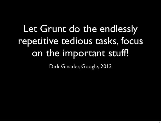 Let Grunt do the work, focus on the fun! Slide 2