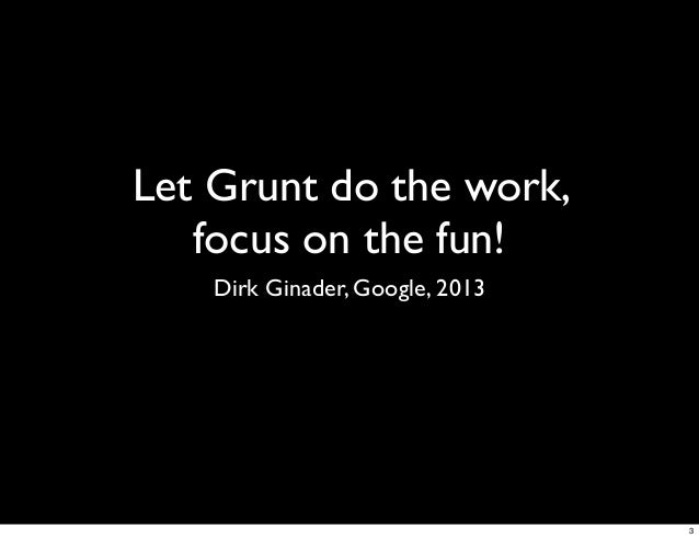 Let Grunt do the work, focus on the fun! Slide 3