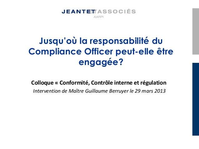Jusqu'où la responsabilité du Compliance Officer peut-elle être engagée? Colloque « Conformité, Contrôle interne et régula...