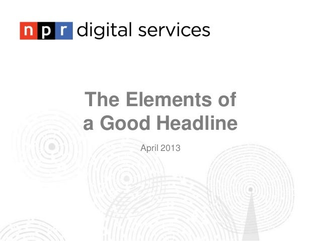 The Elements ofa Good Headline     April 2013