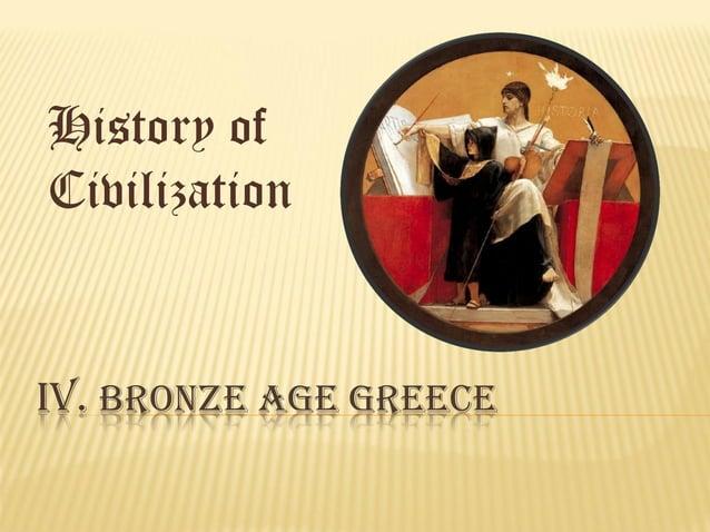 History of Civilization  IV. BRONZE AGE GREECE